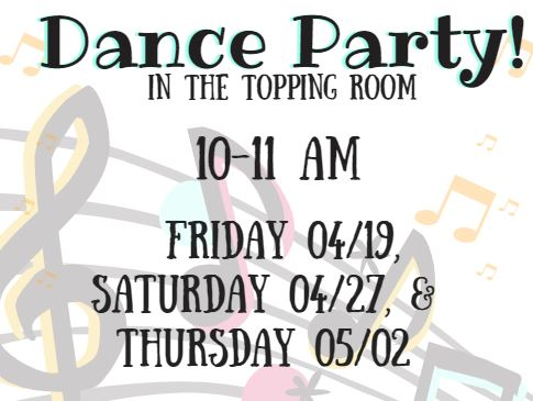 yellow music notes in background. black lettering and music notes with yellow/pink/green shadow. Dance party! in the topping room 10-11 am friday 4/19, saturday 4/27, & thursday 5/2.