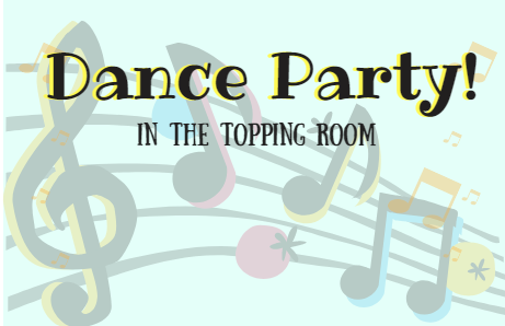 Light blue background with colorful musical notes with the text 'Dance Party! In the Topping Room' printed on it.