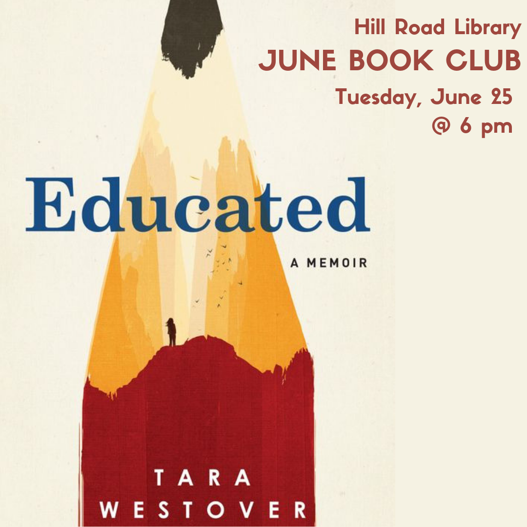 book cover for Educated, showing a sharpened pencil and a girl standing inside the pencil's shadow. Text says Hill Road Library June Book Club, Tuesday June 25th at 6 pm.