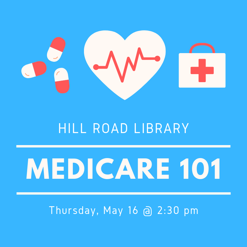 Infographic about Medicare 101 at Hill Road Library on Thursday, May sixteenth, at 2:30 pm. Infographic is blue and red and shows pills, a heart with a heartbeat line, and a doctor's briefcase.