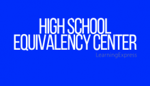 "Blue rectangle white words read ""High school Equivalency Center"""