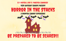 A cartoon haunted house with bats surrounded by spooky font text E.P. Foster & Ray D. Prueter Libraries' Teen Advisory Groups Present Horror in the Stacks, A Haunted Library Experience